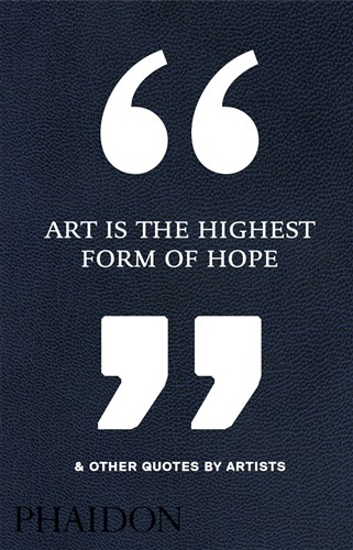 Art is the highest form of hope and other quotes