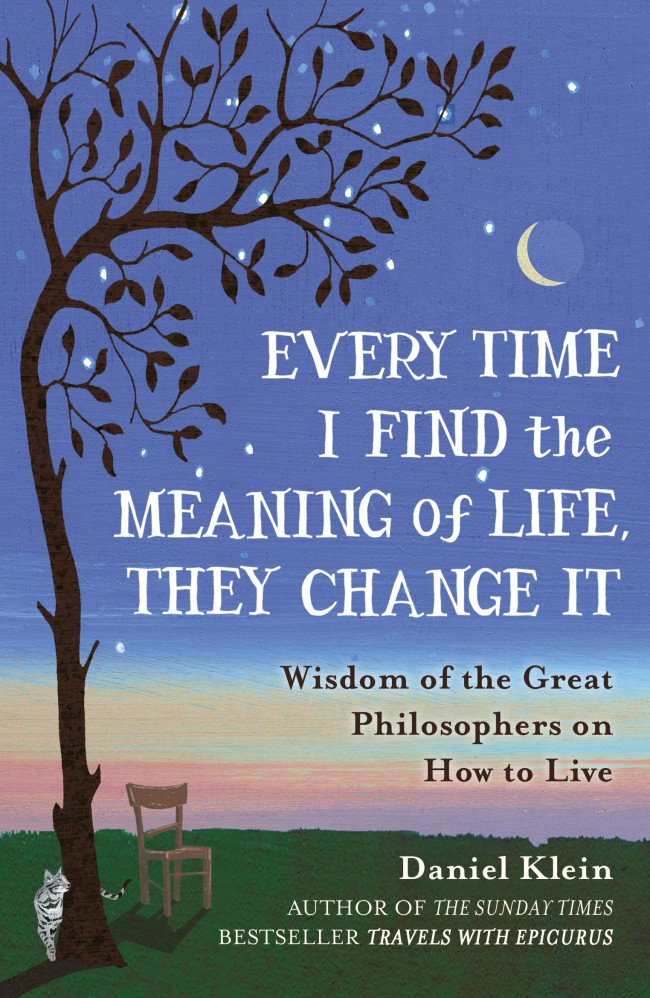 Every Time I Find the Meaning of Life They Change It by Daniel klein