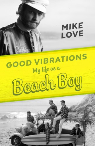 Good Vibrations My Life as a Beach Boy by Mike Love