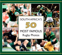 South Africa's 50 Most Famous Rugby Photos