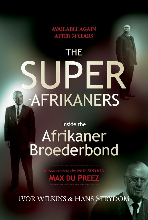 The Super-Afrikaners: Inside the Afrikaner Broederbond