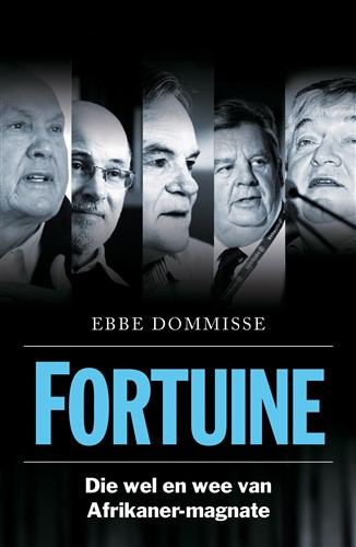 Fortuine: Die wel en wee van Afrikaner-magnate