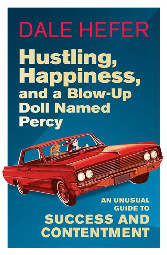 Hustling, Happiness and a Blow-Up Doll Named Percy by Dale Hefer