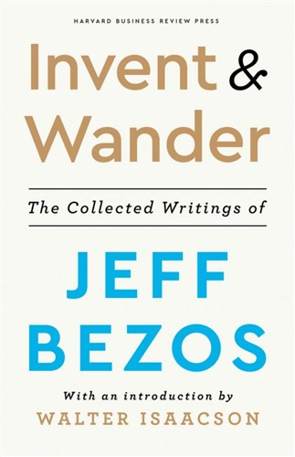 Invent and Wander: The Collected Writings of Jeff Bezo