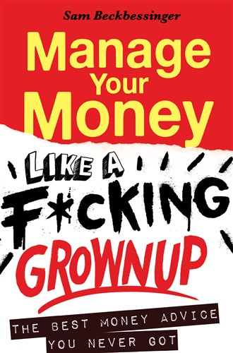 Manage your Money like a F*cking Grown Up: The Best Money Advice You Never Got