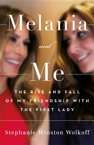 Melania and Me: The Rise and Fall of My Friendship with the First Lady