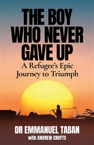 The Boy Who Never Gave Up: A Refugee's Epic Journey to Triumph