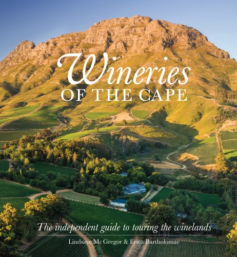 Wineries of the Cape: The Independent Guide to Touring the Winelands 3rd Ed